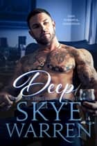 DEEP - A Dark Billionaire Romance ebook by Skye Warren