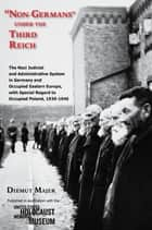 """Non-Germans"" under the Third Reich - The Nazi Judicial and Administrative System in Germany and Occupied Eastern Europe, with Special Regard to Occupied Poland, 1939-1945 ebook by Diemut Majer"