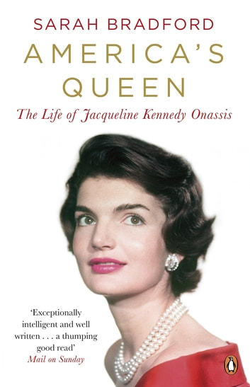 America's Queen - The Life of Jacqueline Kennedy Onassis ebook by Sarah Bradford