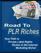 Road to PLR Riches ebook by Thrivelearning Institute Library