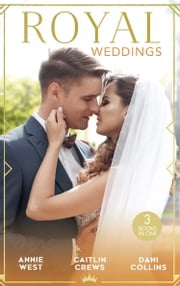 Royal Weddings: The Sheikh's Princess Bride / The Doctor Takes a Princess / Crown Prince's Chosen Bride (Mills & Boon M&B) ebook by Annie West, Leanne Banks, Kandy Shepherd