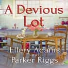 A Devious Lot audiobook by Ellery Adams, Parker Riggs