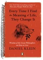 Every Time I Find the Meaning of Life, They Change It ebook by Daniel Klein
