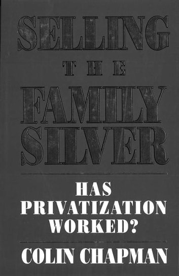 Selling The Family Silver - Has Privatization Worked? ebook by Colin Chapman
