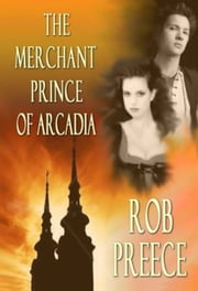 Merchant Prince of Arcadia ebook by Rob Preece