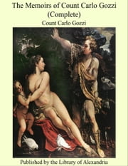 The Memoirs of Count Carlo Gozzi (Complete) ebook by Count Carlo Gozzi