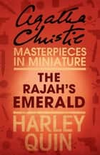 The Rajah's Emerald: An Agatha Christie Short Story ebook by Agatha Christie