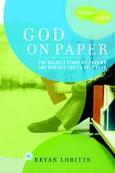 God on Paper - The Bible--the Wildest Story of Passion and Pursuit You'll Ever Read ebook by Bryan C. Loritts