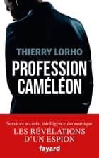 Profession Caméléon - De la DGSE à l'Intelligence économique ebook by