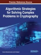 Algorithmic Strategies for Solving Complex Problems in Cryptography ebook by Kannan Balasubramanian, M. Rajakani