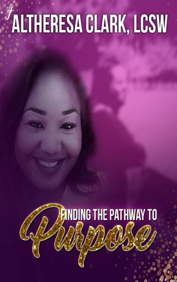 Finding the Pathway to Purpose ebook by Altheresa Clark