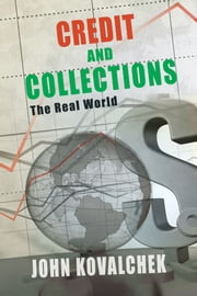 Credit And Collections - The Real World ebook by John Kovalchek