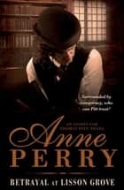 Betrayal at Lisson Grove (Thomas Pitt Mystery, Book 26) - Anarchy, intrigue and a thrilling chase in Victorian London ebook by Anne Perry