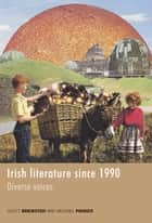 Irish Literature Since 1990 ebook by Scott Brewster,Michael Parker