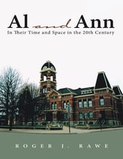Al and Ann: In Their Time and Space In the 20th Century ebook by Roger J. Rawe