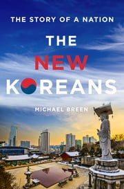 The New Koreans - The Story of a Nation ebook by Michael Breen