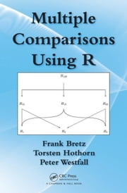 Multiple Comparisons Using R ebook by Bretz, Frank