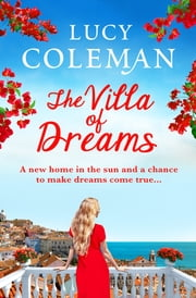 The Villa of Dreams - The perfect uplifting escapist read for 2021 ebook by Lucy Coleman