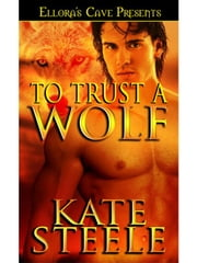 To Trust a Wolf ebook by Kate Steele
