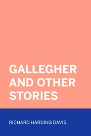 Gallegher and Other Stories ebook by Richard Harding Davis