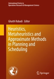 Heuristics, Metaheuristics and Approximate Methods in Planning and Scheduling ebook by Ghaith Rabadi