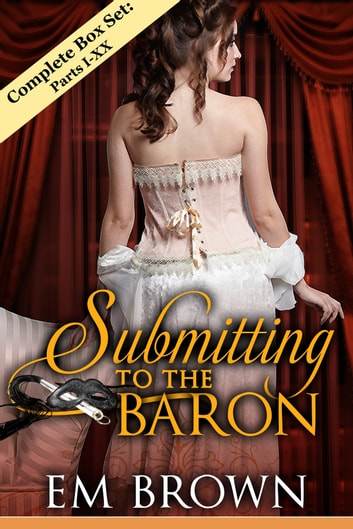 Submitting to the Baron Complete Box Set: Parts I-X ebook by Em Brown