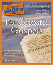The Complete Idiot's Guide to the Gnostic Gospels ebook by J. Michael Matkin