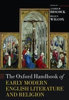 The Oxford Handbook of Early Modern English Literature and Religion ebook by Andrew Hiscock, Helen Wilcox