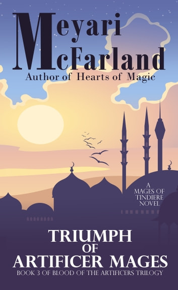 Triumph of the Artificer Mages - Book 3 of Blood of the Artificer Mages ebook by Meyari McFarland