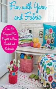 Fun with Yarn and Fabric - More Than 50 Easy and Fun Projects to Sew, Crochet, and Embroider ebook by Susanna Zacke,Sania Hedengren,Magnus Selander