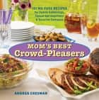 Mom's Best Crowd-Pleasers - 101 No-Fuss Recipes for Family Gatherings, Casual Get-togethers & Surprise Company ebook by Andrea Chesman