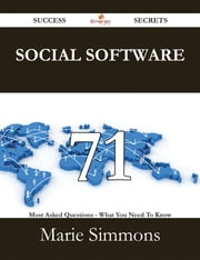 Social Software 71 Success Secrets - 71 Most Asked Questions On Social Software - What You Need To Know ebook by Marie Simmons