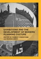 Exhibitions and the Development of Modern Planning Culture ebook by Robert Freestone, Marco Amati