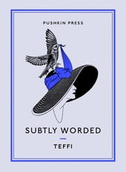 Subtly Worded ebook by Teffi,Anne Marie Jackson,Robert Chandler