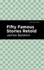 Fifty Famous Stories Retold ebook by James Baldwin, Mint Editions