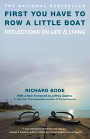 First You Have to Row a Little Boat - Reflections on Life & Living ebook by Richard Bode
