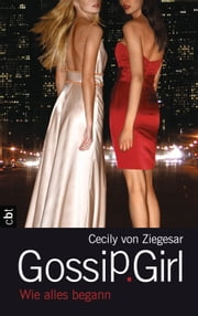 Gossip Girl - Wie alles begann ebook by Kobo.Web.Store.Products.Fields.ContributorFieldViewModel