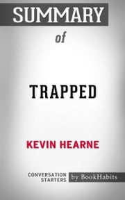 Summary of Trapped: The Iron Druid Chronicles, Book 5 by Kevin Hearne | Conversation Starters ebook by Book Habits