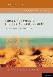 Human Behavior and the Social Environment, Micro Level - Individuals and Families ebook by Katherine van Wormer