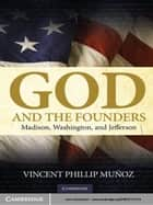 God and the Founders ebook by Vincent Phillip Muñoz