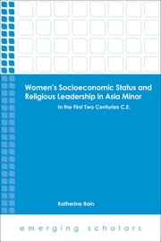 Women's Socioeconomic Status and Religious Leadership in Asia Minor - In the First Two Centuries C.E. ebook by Katherine Bain