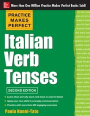 Practice Makes Perfect Italian Verb Tenses, 2nd Edition - With 300 Exercises + Free Flashcard App ebook by Paola Nanni-Tate