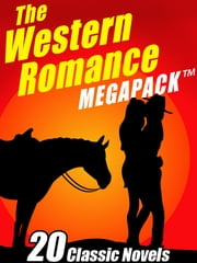 The Western Romance MEGAPACK ™ - 20 Classic Tales ebook by Zane Grey Zane Zane Grey Grey,William MacLeod Raine,James Oliver Curwood,Grace Livingston Hill,B.M. Bower