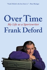 Over Time - My Life As a Sportswriter ebook by Frank Deford