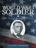 The Life and Times of a World War I Soldier ebook by Clyde Cremer
