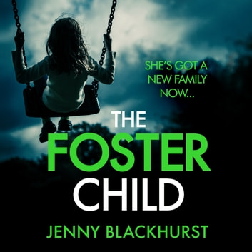 The Foster Child: 'a sleep-with-the-lights-on thriller' audiobook by Jenny Blackhurst
