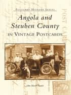 Angola and Steuben County in Vintage Postcards ebook by John Martin Smith