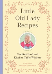 Little Old Lady Recipes - Comfort Food and Kitchen Table Wisdom ebook by Meg Favreau,Michael E. Reali