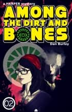 Among The Dirt and Bones ebook by Dan Burley