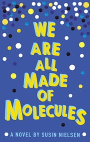 We Are All Made of Molecules ebook by Susin Nielsen